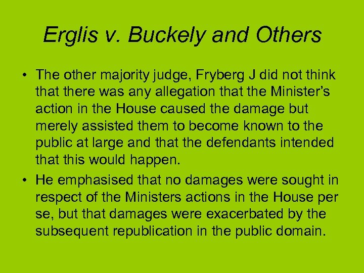 Erglis v. Buckely and Others • The other majority judge, Fryberg J did not