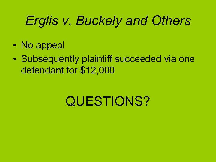 Erglis v. Buckely and Others • No appeal • Subsequently plaintiff succeeded via one