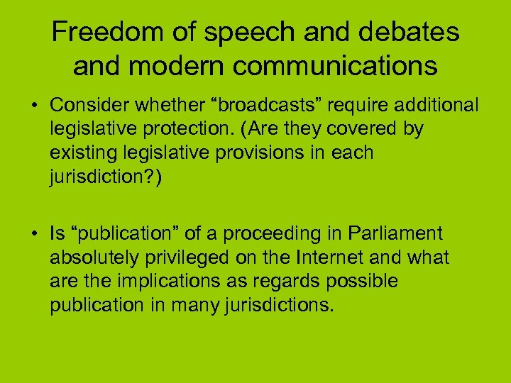 "Freedom of speech and debates and modern communications • Consider whether ""broadcasts"" require additional"
