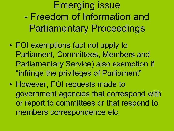 Emerging issue - Freedom of Information and Parliamentary Proceedings • FOI exemptions (act not