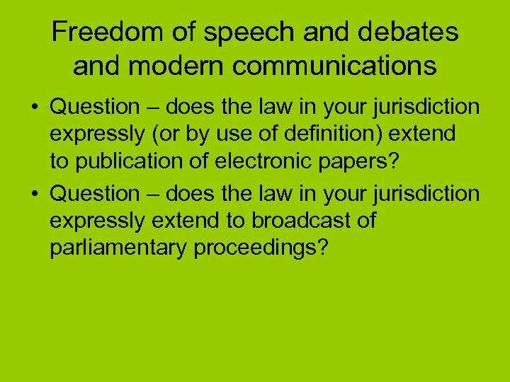 Freedom of speech and debates and modern communications • Question – does the law