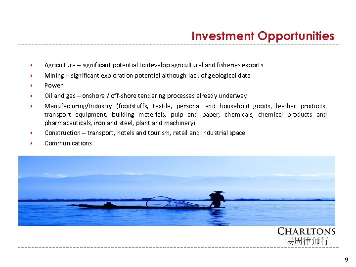 Investment Opportunities Agriculture – significant potential to develop agricultural and fisheries exports Mining –