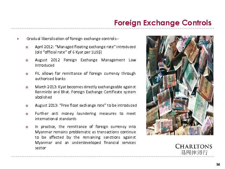 "Foreign Exchange Controls Gradual liberalisation of foreign exchange controls: ○ April 2012: ""Managed floating"