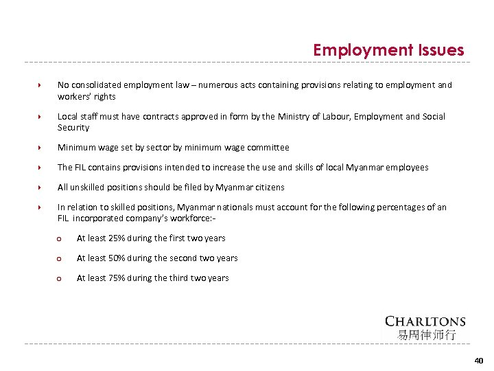 Employment Issues No consolidated employment law – numerous acts containing provisions relating to employment