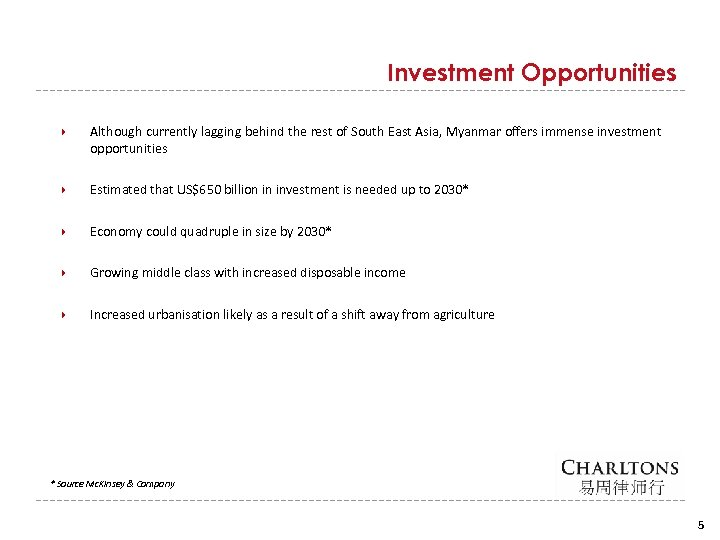 Investment Opportunities Although currently lagging behind the rest of South East Asia, Myanmar offers