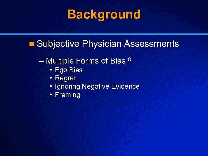 Slide 10 © 2003 By Default! Background n Subjective Physician Assessments – Multiple Forms