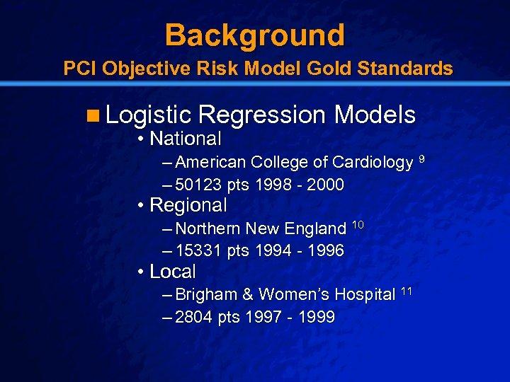 Slide 12 © 2003 By Default! Background PCI Objective Risk Model Gold Standards n