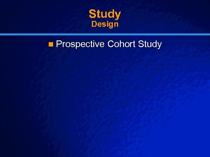 Slide 16 © 2003 By Default! Study Design n Prospective Cohort Study A Free