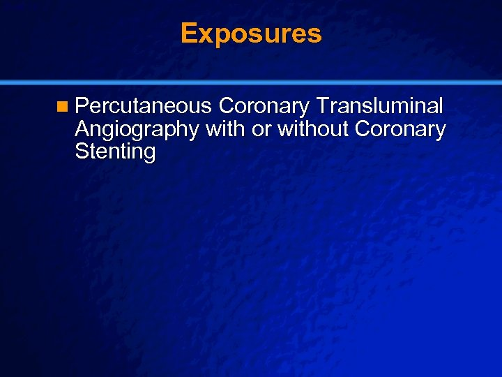 Slide 19 © 2003 By Default! Exposures n Percutaneous Coronary Transluminal Angiography with or