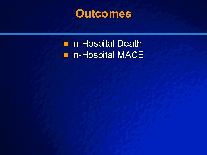 Slide 21 © 2003 By Default! Outcomes n In-Hospital Death n In-Hospital MACE A