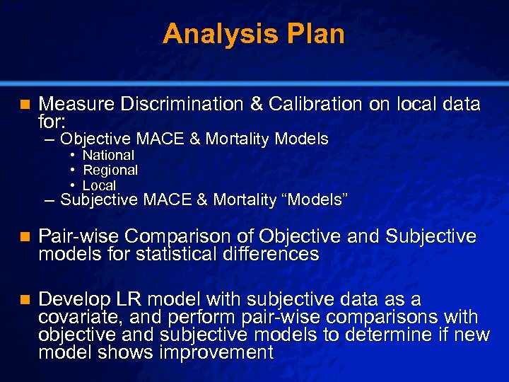 Slide 22 © 2003 By Default! Analysis Plan n Measure Discrimination & Calibration on