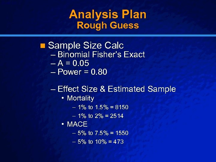 Slide 24 © 2003 By Default! Analysis Plan Rough Guess n Sample Size Calc