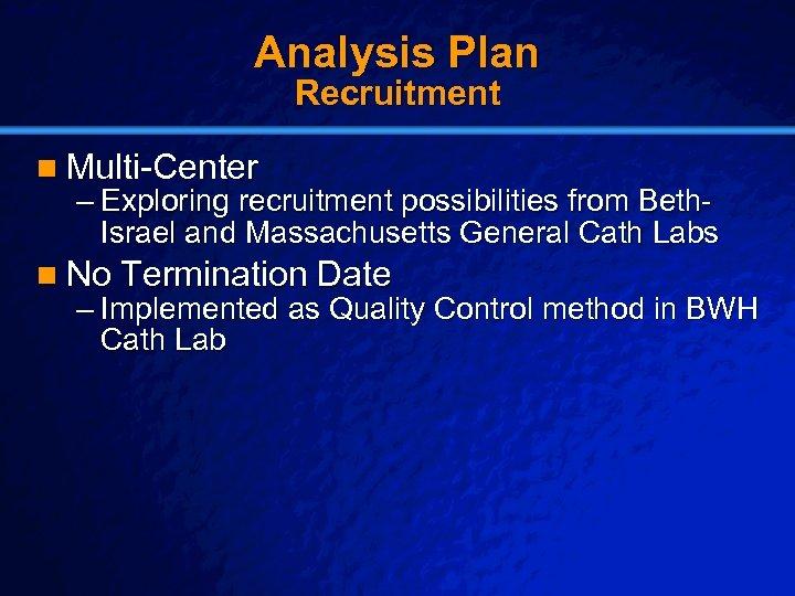 Slide 25 © 2003 By Default! Analysis Plan Recruitment n Multi-Center – Exploring recruitment