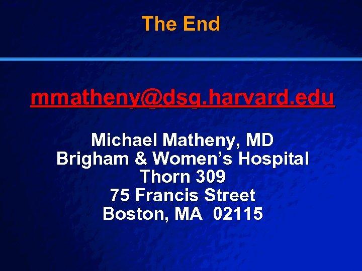 Slide 29 © 2003 By Default! The End mmatheny@dsg. harvard. edu Michael Matheny, MD