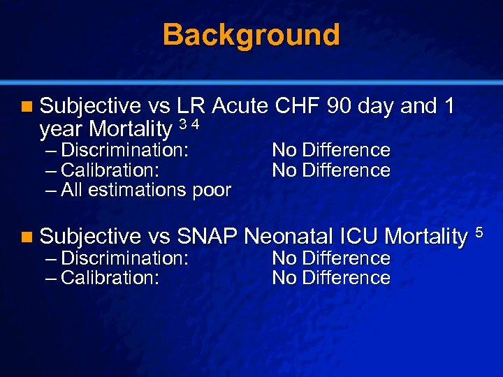 Slide 7 © 2003 By Default! Background n Subjective vs LR Acute CHF 90