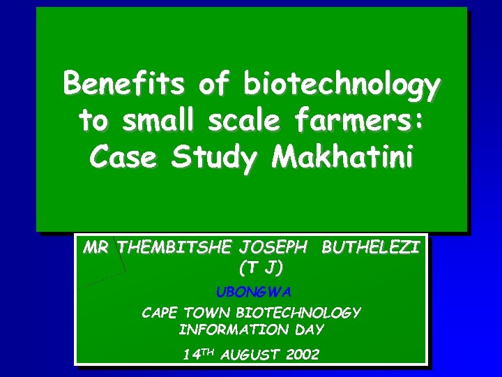 Benefits of biotechnology to small scale farmers: Case Study Makhatini MR THEMBITSHE JOSEPH BUTHELEZI