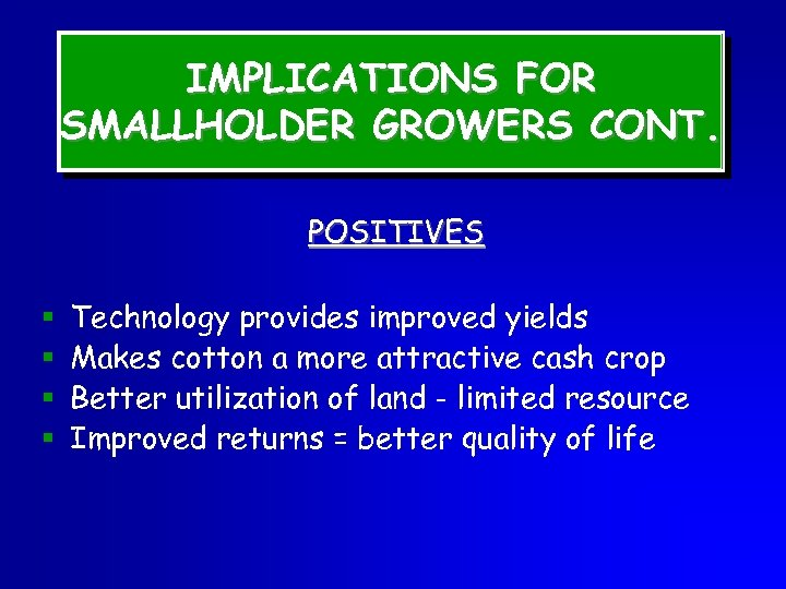 IMPLICATIONS FOR SMALLHOLDER GROWERS CONT. POSITIVES § § Technology provides improved yields Makes cotton