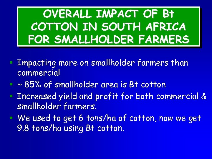 OVERALL IMPACT OF Bt COTTON IN SOUTH AFRICA FOR SMALLHOLDER FARMERS § Impacting more