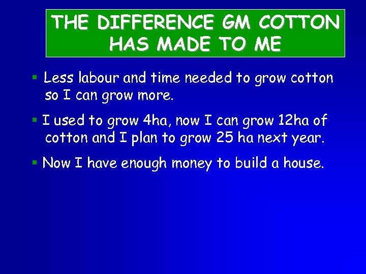 THE DIFFERENCE GM COTTON HAS MADE TO ME § Less labour and time needed