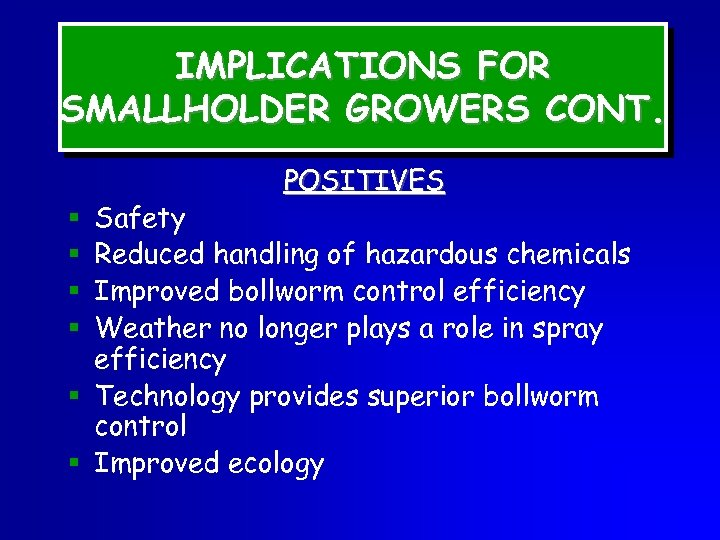 IMPLICATIONS FOR SMALLHOLDER GROWERS CONT. POSITIVES Safety Reduced handling of hazardous chemicals Improved bollworm