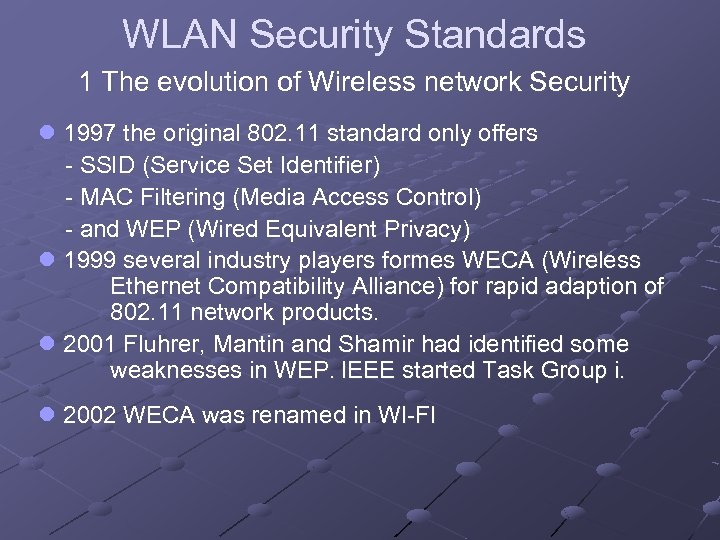 WLAN Security Standards 1 The evolution of Wireless network Security l 1997 the original