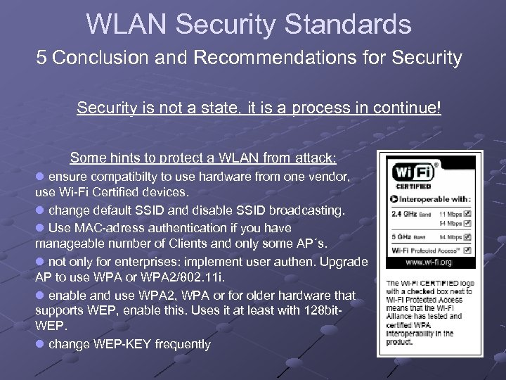 WLAN Security Standards 5 Conclusion and Recommendations for Security is not a state, it