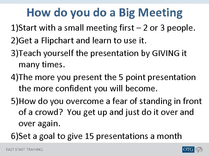 How do you do a Big Meeting 1)Start with a small meeting first –