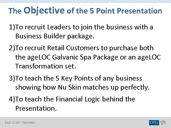 The Objective of the 5 Point Presentation 1)To recruit Leaders to join the business
