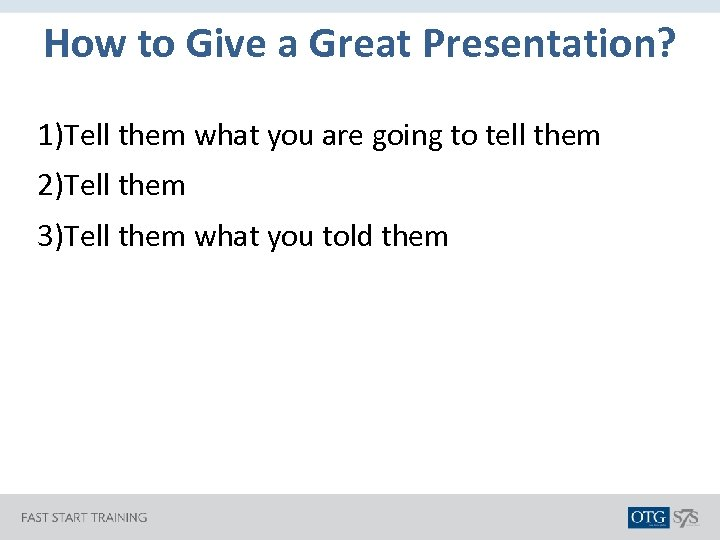 How to Give a Great Presentation? 1)Tell them what you are going to tell