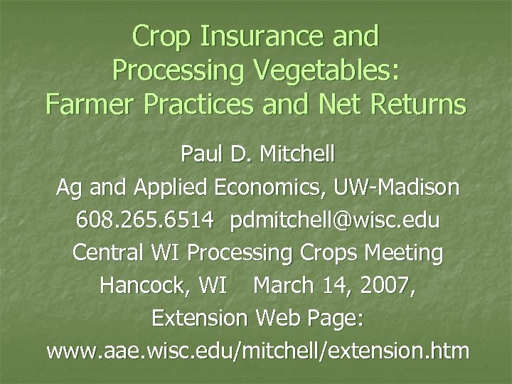 Crop Insurance and Processing Vegetables: Farmer Practices and Net Returns Paul D. Mitchell Ag