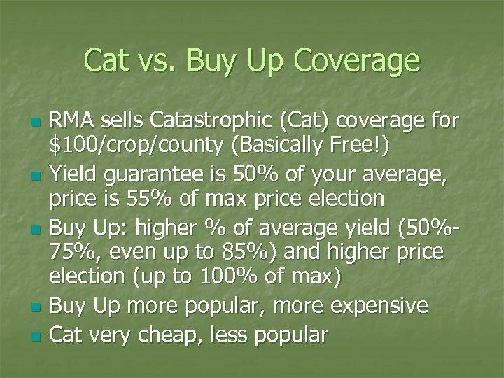 Cat vs. Buy Up Coverage n n n RMA sells Catastrophic (Cat) coverage for