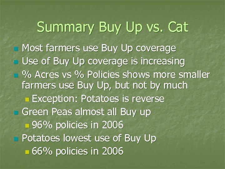 Summary Buy Up vs. Cat n n n Most farmers use Buy Up coverage