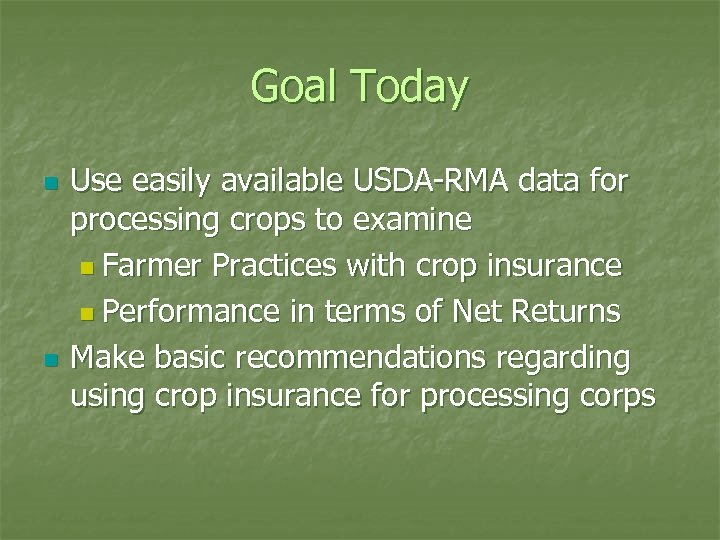 Goal Today n n Use easily available USDA-RMA data for processing crops to examine