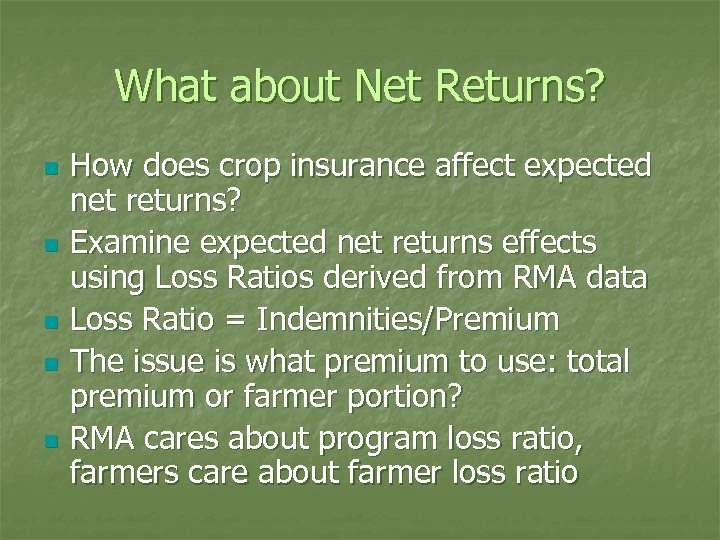 What about Net Returns? n n n How does crop insurance affect expected net