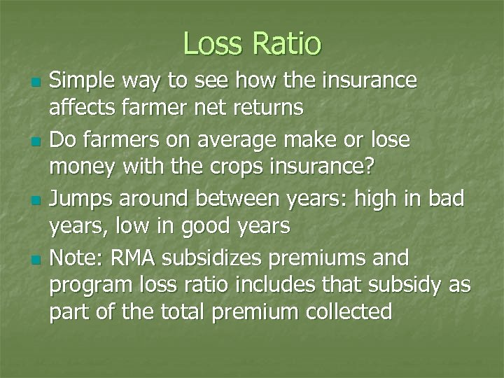 Loss Ratio n n Simple way to see how the insurance affects farmer net