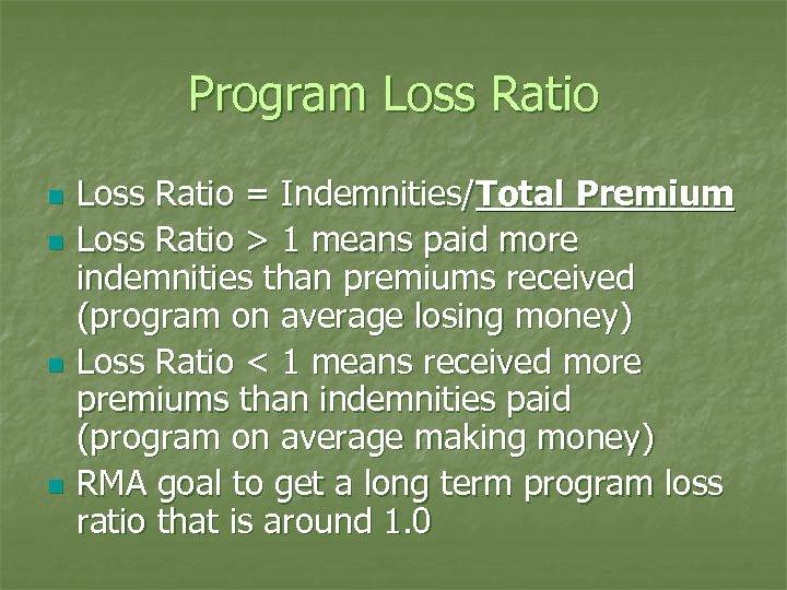 Program Loss Ratio n n Loss Ratio = Indemnities/Total Premium Loss Ratio > 1