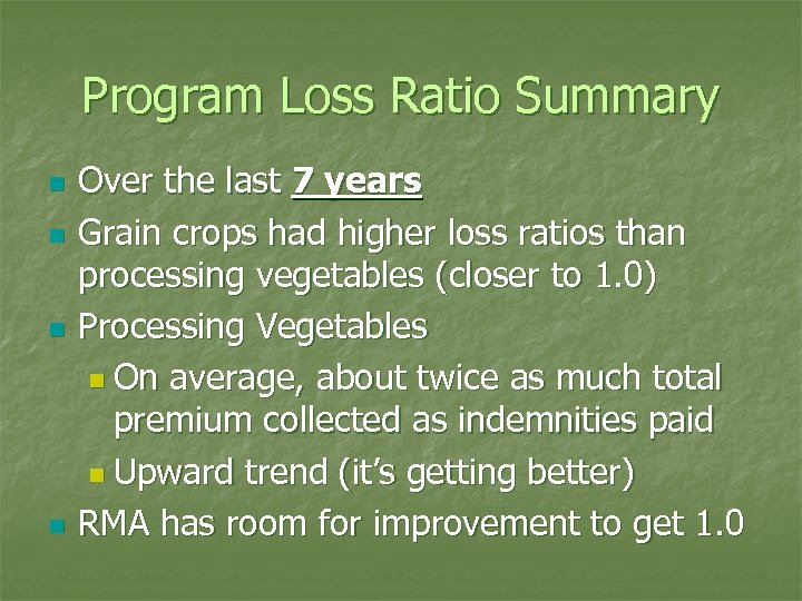 Program Loss Ratio Summary n n Over the last 7 years Grain crops had