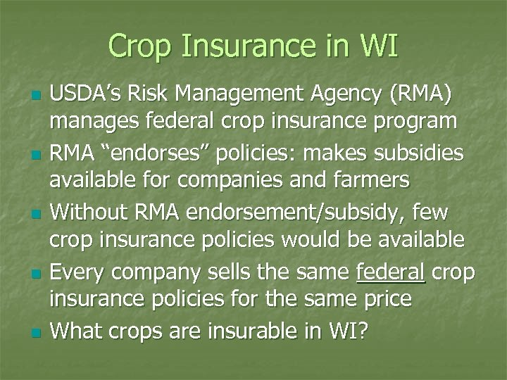 Crop Insurance in WI n n n USDA's Risk Management Agency (RMA) manages federal