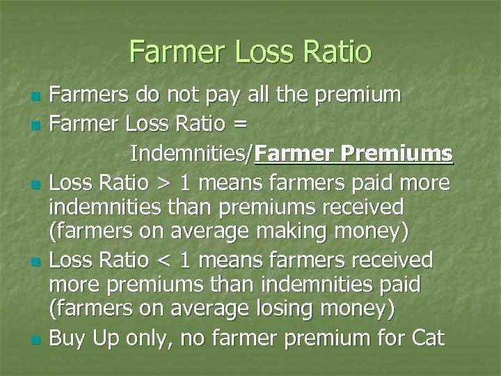 Farmer Loss Ratio n n n Farmers do not pay all the premium Farmer