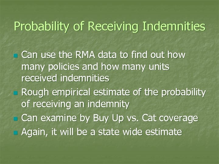 Probability of Receiving Indemnities n n Can use the RMA data to find out