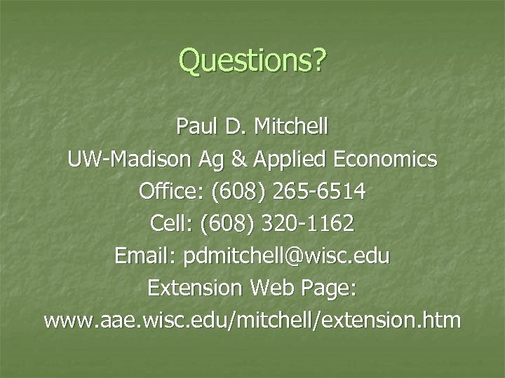 Questions? Paul D. Mitchell UW-Madison Ag & Applied Economics Office: (608) 265 -6514 Cell:
