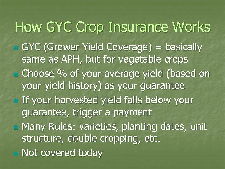 How GYC Crop Insurance Works n n n GYC (Grower Yield Coverage) = basically