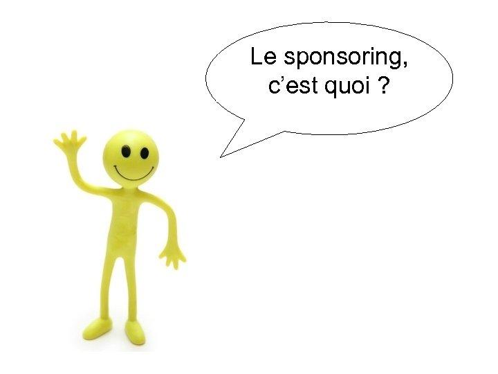 Le sponsoring, c'est quoi ?