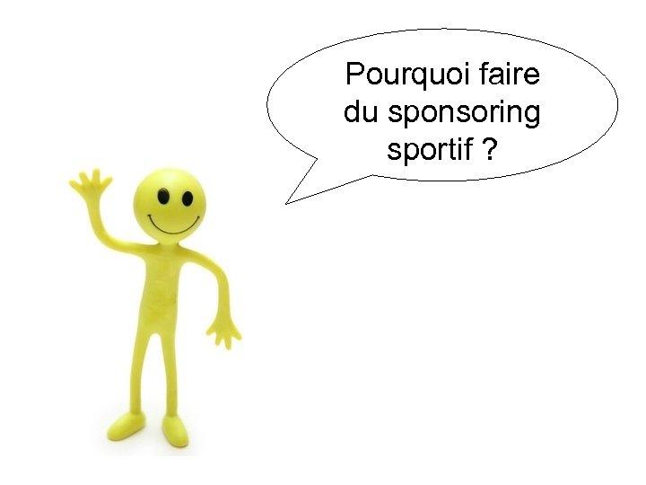 Pourquoi faire du sponsoring sportif ?