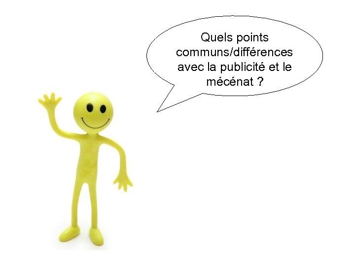 Quels points communs/différences avec la publicité et le mécénat ?
