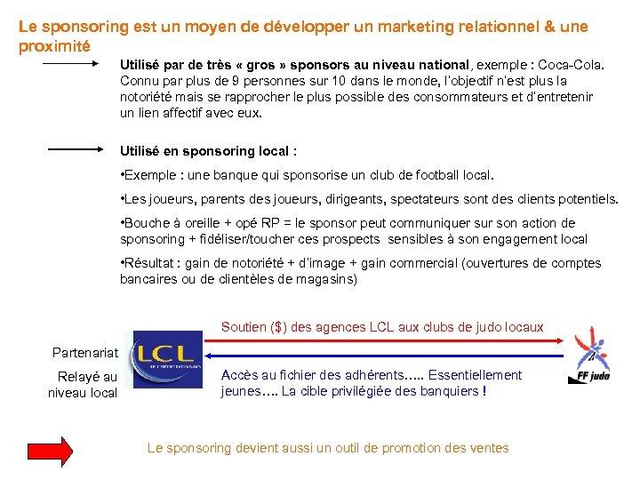 Le sponsoring est un moyen de développer un marketing relationnel & une proximité Utilisé