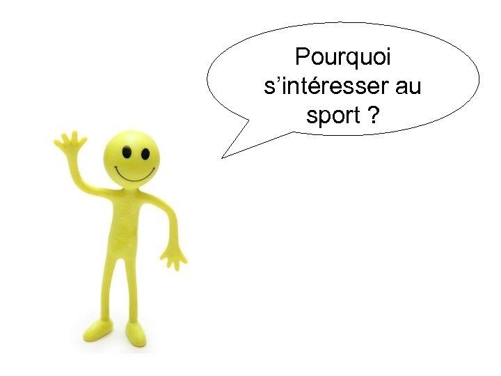 Pourquoi s'intéresser au sport ?