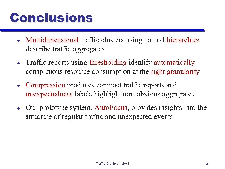 Conclusions l l Multidimensional traffic clusters using natural hierarchies describe traffic aggregates Traffic reports
