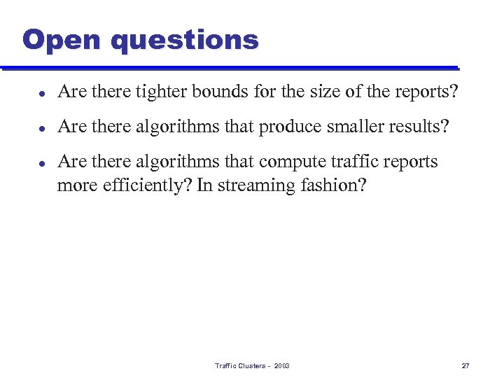 Open questions l Are there tighter bounds for the size of the reports? l