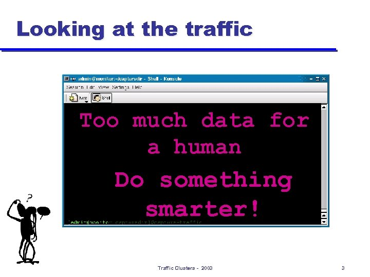 Looking at the traffic Too much data for a human Do something smarter! Traffic